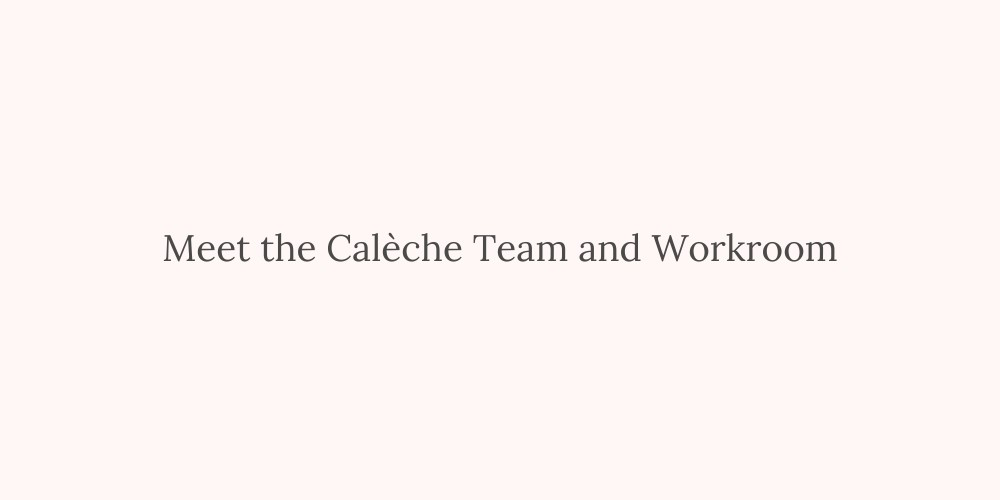 Behind the 'Seams' – Meet the Calèche Team